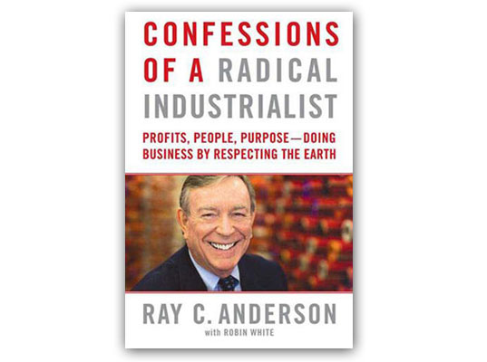 Confessions of a Radical Industrialist, by Ray C Anderson, green business, go green business, Interface Carpets, green entrepreneurs, green entrepreneurialism, eco entrepreneur, eco business, green business, sustainable business, godfather of green