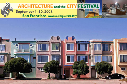 architecture and the city festival, architecture and the city 2008, aiasf, american institute of architects san francisco, center for architecture and design, san francisco architecture, sustainable architecture, green building