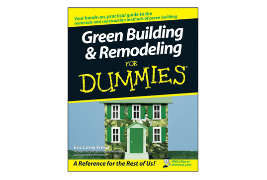 Green Building & Remodeling for Dummies, Green Building And Remodeling FOr Dummies, Green Building For Dummies, Eric Corey Freed, Green Building Guidebook, Green Building Handbook, Sustainable Architecture, Sustainable remodeling, Green rehab, green remodelling, Organic Architects, For Dummies Series