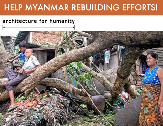 Myanmar Cyclone, Myanmar Cyclone rebuilding, Architecture for Humanity, Open Architecture Network, Myanmar, Cyclone, Sustainable, Relief Effort
