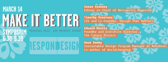 Make it Better, Design, Symposium, Rhode Island School of Design, RISD, Metropolis, Design that Matters, The Canary Project, WorldChanging, Susan Szenasy, Timothy Prestero, Ed Morris, Dawn Danby, makeitbetter_web1.jpg